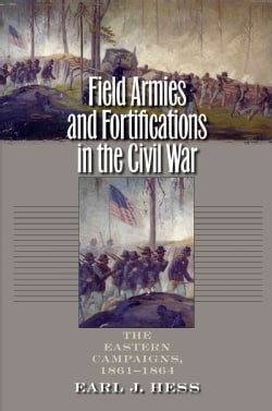 Field Armies & Fortifications in the Civil War: The Eastern Campaigns, 1861-1864 (Paperback)
