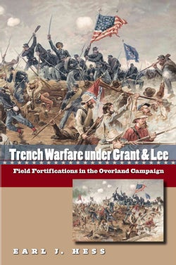 Trench Warfare Under Grant & Lee: Field Fortifications in the Overland Campaign (Paperback)