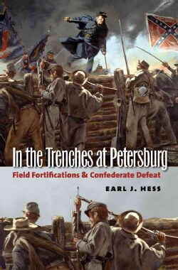 In the Trenches at Petersburg: Field Fortifications & Confederate Defeat (Paperback)