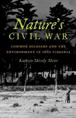 Nature's Civil War: Common Soldiers and the Environment in 1862 Virginia (Hardcover)