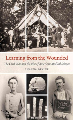Learning from the Wounded: The Civil War and the Rise of American Medical Science (Hardcover)