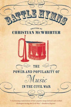 Battle Hymns: The Power and Popularity of Music in the Civil War (Paperback)