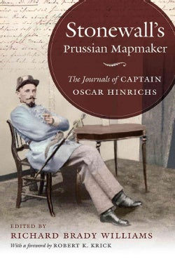 Stonewall's Prussian Mapmaker: The Journals of Captain Oscar Hinrichs (Hardcover)