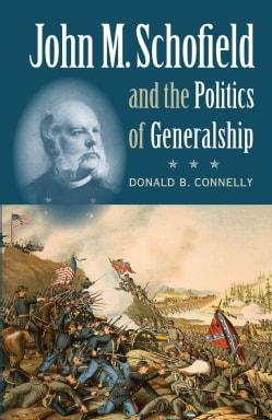John M. Schofield & the Politics of Generalship (Paperback)