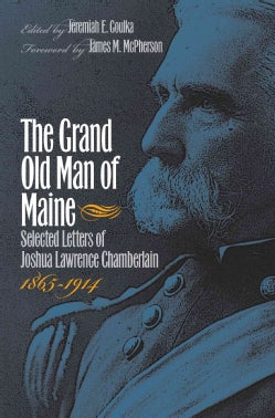 The Grand Old Man of Maine: Selected Letters of Joshua Lawrence Chamberlain, 1865-1914 (Paperback)