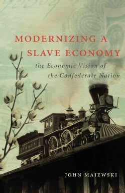 Modernizing a Slave Economy: the Economic Vision of the Confederate Nation (Paperback)