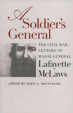 A Soldier's General: The Civil War Letters of Major General Lafayette McLaws (Paperback)
