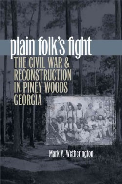 Plain Folk's Fight: The Civil War and Reconstruction in Piney Woods Georgia (Paperback)