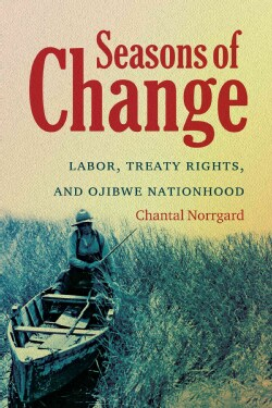 Seasons of Change: Labor, Treaty Rights, and Ojibwe Nationhood (Paperback)