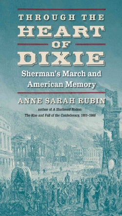 Through the Heart of Dixie: Sherman's March and American Memory (Hardcover)