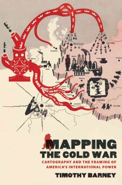 Mapping the Cold War: Cartography and the Framing of America's International Power (Paperback)