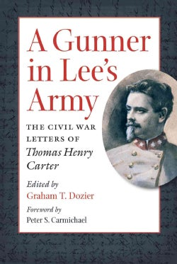 A Gunner in Lee's Army: The Civil War Letters of Thomas Henry Carter (Paperback)