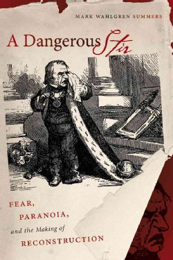 A Dangerous Stir: Fear, Paranoia, and the Making of Reconstruction (Paperback)