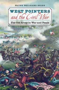 West Pointers and the Civil War: The Old Army in War and Peace (Paperback)