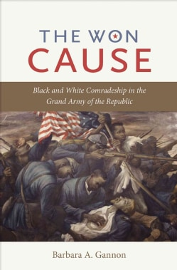 The Won Cause: Black and White Comradeship in the Grand Army of the Republic (Paperback)