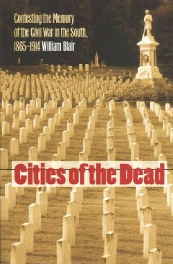 Cities of the Dead: Contesting the Memory of the Civil War in the South, 1865-1914 (Paperback)