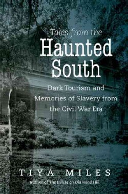 Tales from the Haunted South: Dark Tourism and Memories of Slavery from the Civil War Era (Hardcover)