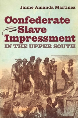 Confederate Slave Impressment in the Upper South (Paperback)