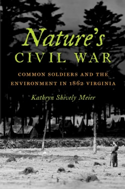 Nature's Civil War: Common Soldiers and the Environment in 1862 Virginia (Paperback)