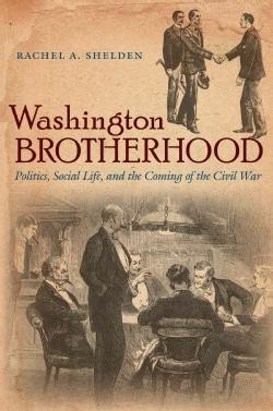 Washington Brotherhood: Politics, Social Life, and the Coming of the Civil War (Paperback)
