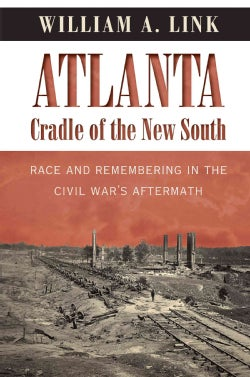 Atlanta, Cradle of the New South: Race and Remembering in the Civil War's Aftermath (Paperback)