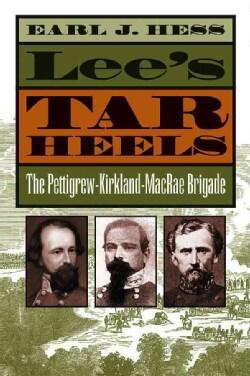 Lee's Tar Heels: The Pettigrew-Kirkland-MacRae Brigade (Paperback)