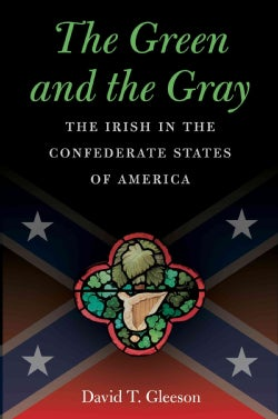 The Green and the Gray: The Irish in the Confederate States of America (Paperback)