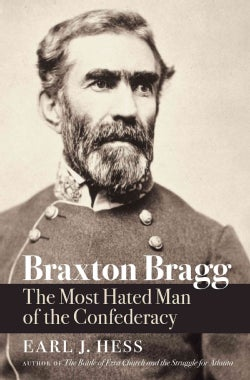 Braxton Bragg: The Most Hated Man of the Confederacy (Hardcover)