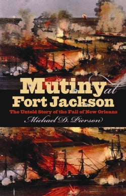Mutiny at Fort Jackson: The Untold Story of the Fall of New Orleans (Paperback)