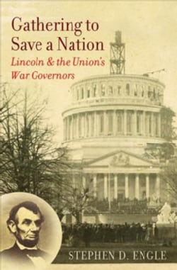 Gathering to Save a Nation: Lincoln and the Union's War Governors (Hardcover)