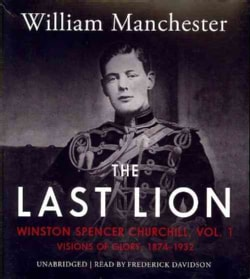 The Last Lion: Winston Spencer Churchill, Visions of Glory, 1874-1932 (CD-Audio)