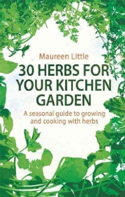 30 Herbs for Your Kitchen Garden: A Seasonal Guide to Growing and Cooking With Herbs (Paperback)