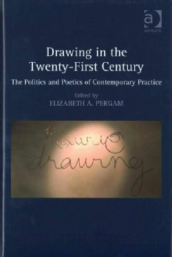 Drawing in the Twenty-First Century: The Politics and Poetics of Contemporary Practice (Hardcover)