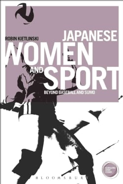 Japanese Women and Sport: Beyond Baseball and Sumo (Paperback)