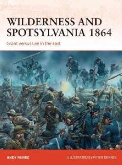 Wilderness and Spotsylvania 1864: Grant Versus Lee in the East (Paperback)