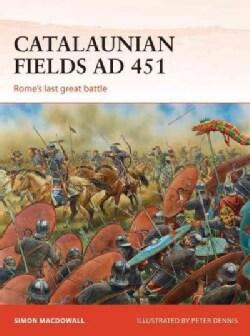 Catalaunian Fields Ad 451: Rome's Last Great Battle (Paperback)