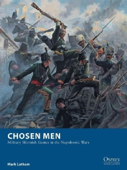 Chosen Men: Military Skirmish Games in the Napoleonic Wars (Paperback)