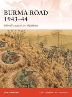 Burma Road 1943-44: Stilwell's Assault on Myitkyina (Paperback)