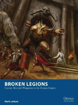 Broken Legions: Fantasy Skirmish Wargames in the Roman Empire (Paperback)