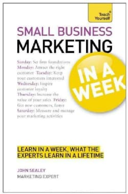Teach Yourself Small Business Marketing in a Week (Paperback)