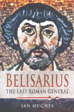 Belisarius: The Last Roman General (Paperback)