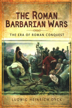The Roman Barbarian Wars: The Era of Roman Conquest (Hardcover)