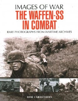 The Waffen-SS in Combat: Rare Photographs from Wartime Archives (Paperback)