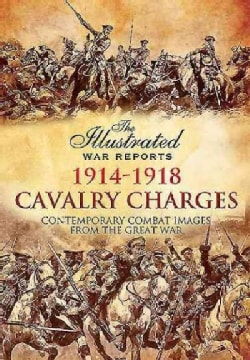 Cavalry Charges: Contemporary Combat Images from the Great War (Hardcover)
