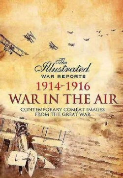 War in the Air, 1914-1916: Contemporary Combat Images from the Great War (Paperback)