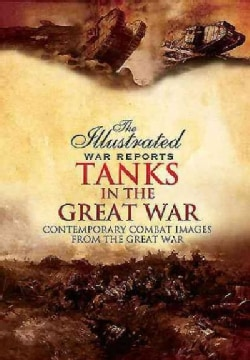 Tanks in the Great War: Contemporary Combat Images from the Great War (Paperback)