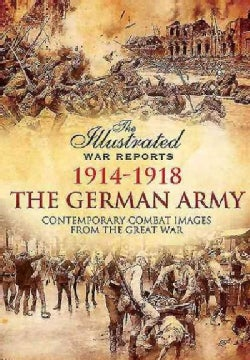 The German Army 1914-1918: Contemporary Combat Images from the Great War (Paperback)