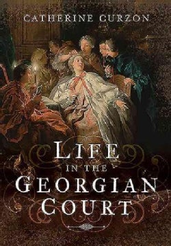 Life in the Georgian Court (Hardcover)