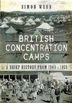 British Concentration Camps: A Brief History: From 1900 - 1975 (Hardcover)