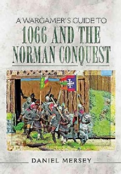 A Wargamer's Guide to 1066 and the Norman Conquest (Paperback)